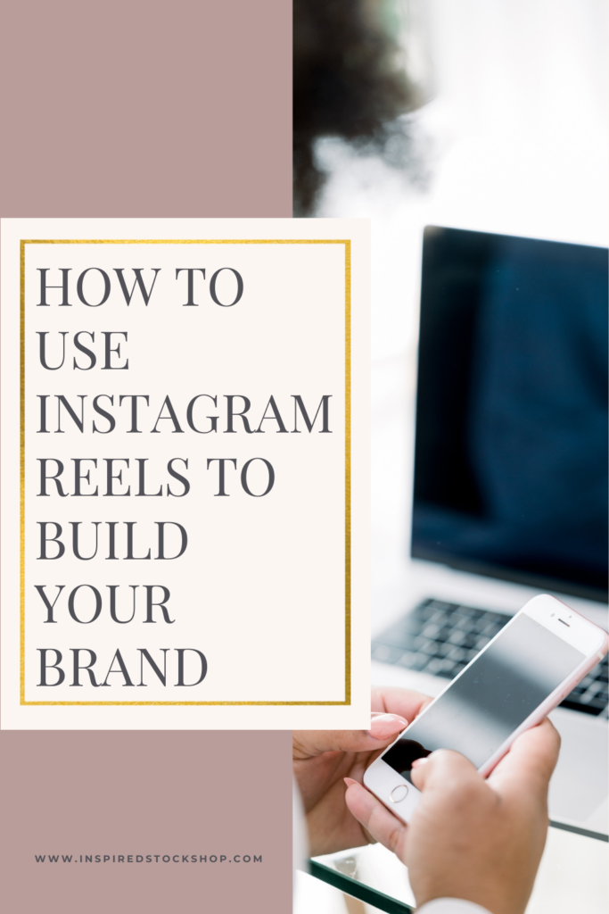 Using Instagram Reels to Grow Your Brand